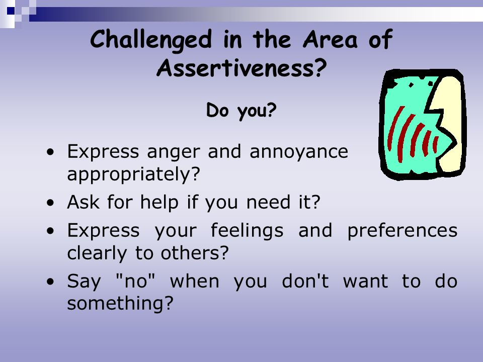 Challenged in the Area of Assertiveness Do you