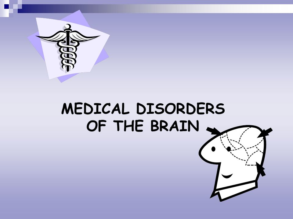 MEDICAL DISORDERS OF THE BRAIN