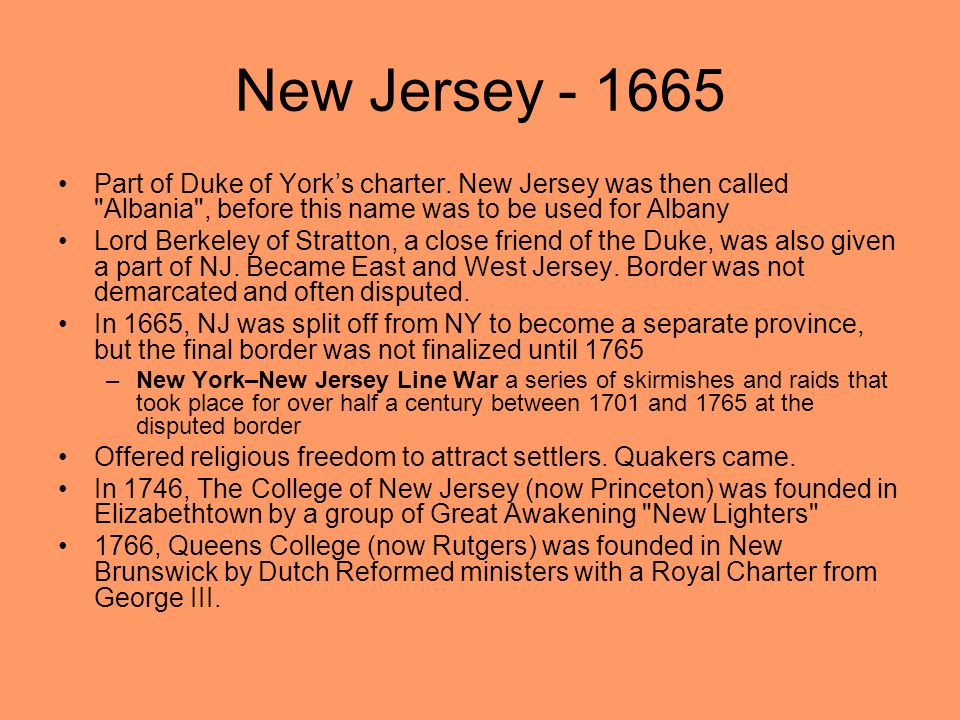 New Jersey Part of Duke of York's charter. New Jersey was then called Albania , before this name was to be used for Albany.