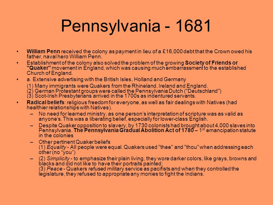 Pennsylvania William Penn received the colony as payment in lieu of a £16,000 debt that the Crown owed his father, naval hero William Penn.