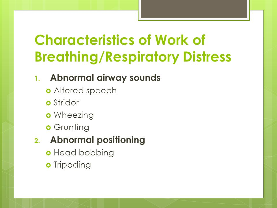 Characteristics of Work of Breathing/Respiratory Distress
