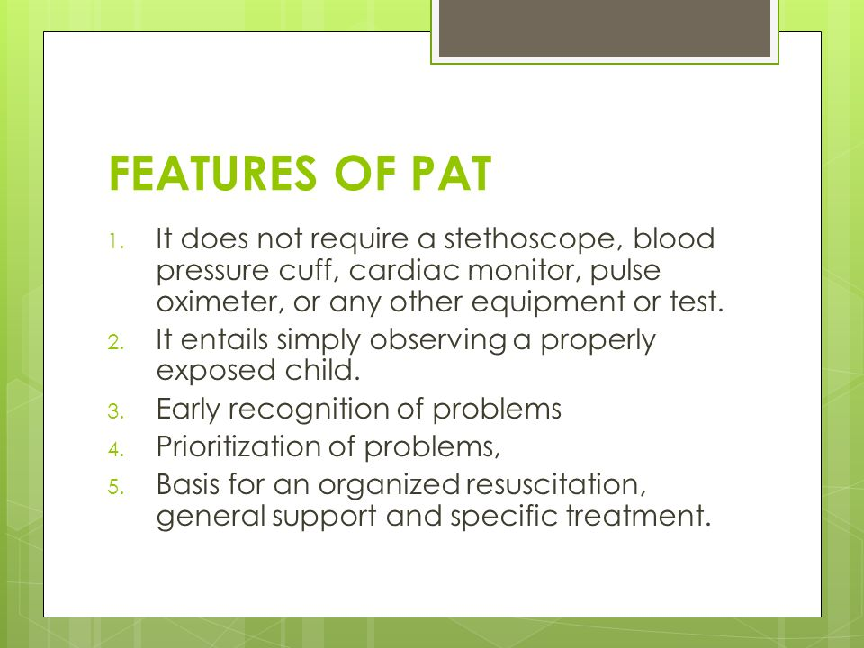 FEATURES OF PAT It does not require a stethoscope, blood pressure cuff, cardiac monitor, pulse oximeter, or any other equipment or test.