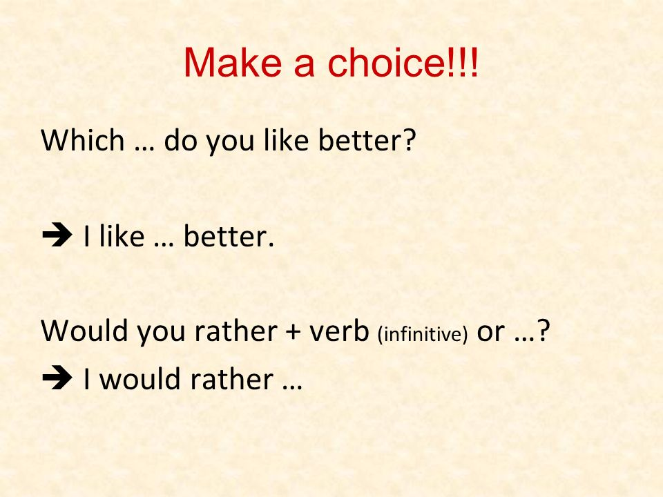 Make a choice!!! Which … do you like better  I like … better.