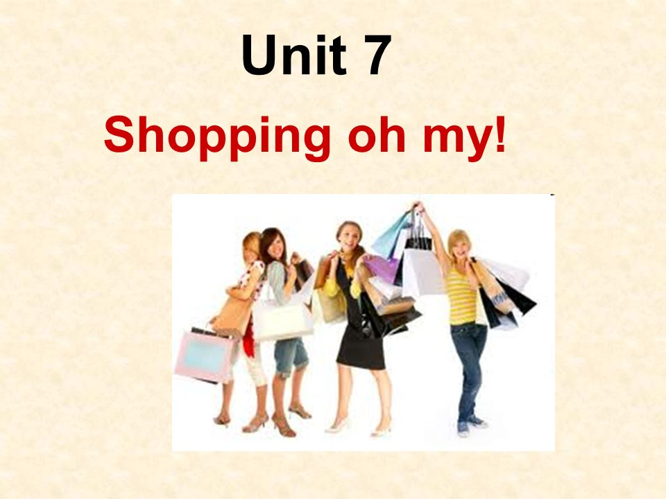 Unit 7 Shopping oh my!