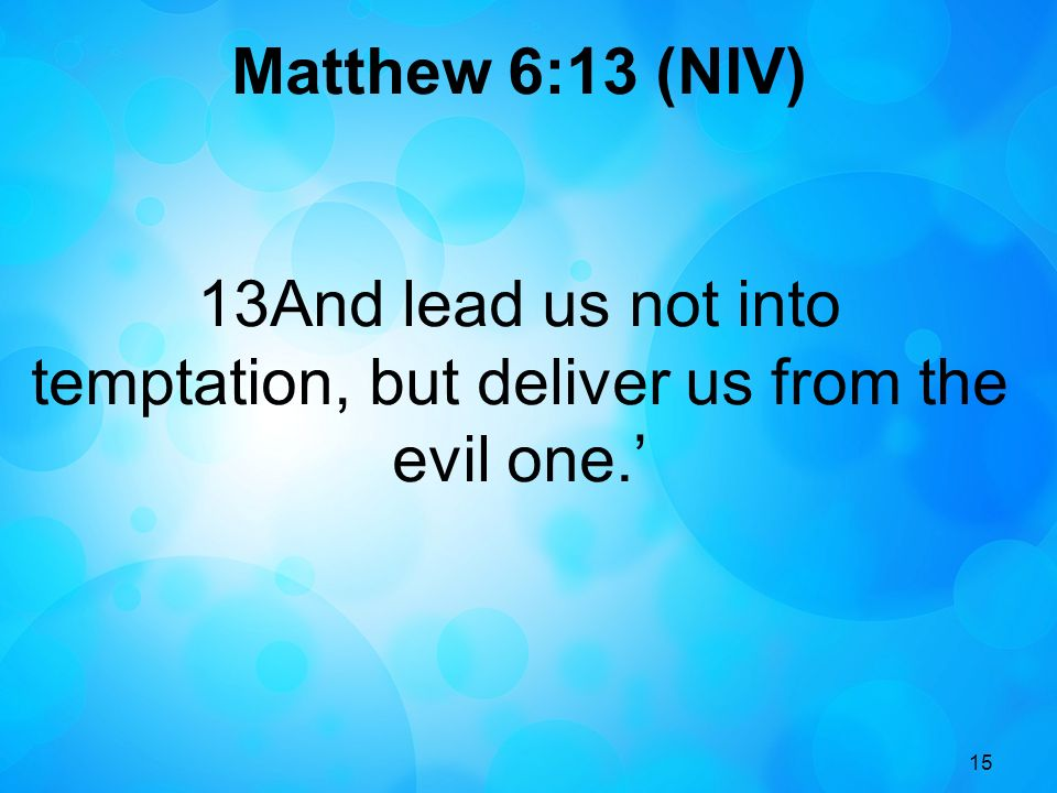 13And lead us not into temptation, but deliver us from the evil one.'