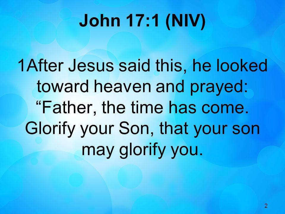 John 17:1 (NIV)
