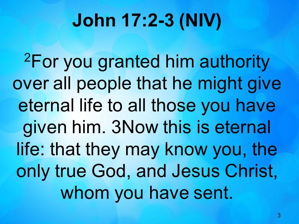 John 17:2-3 (NIV)