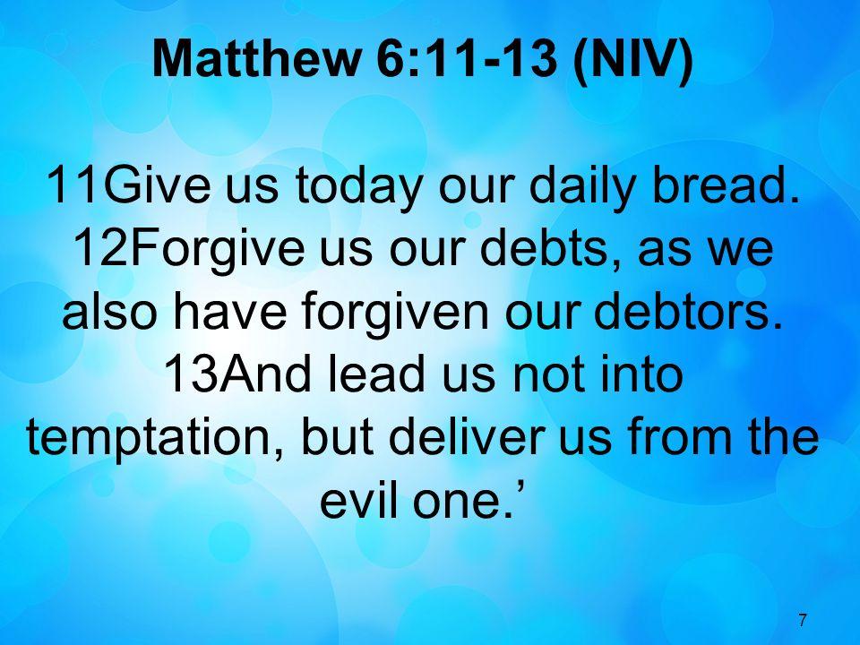 Matthew 6:11-13 (NIV)