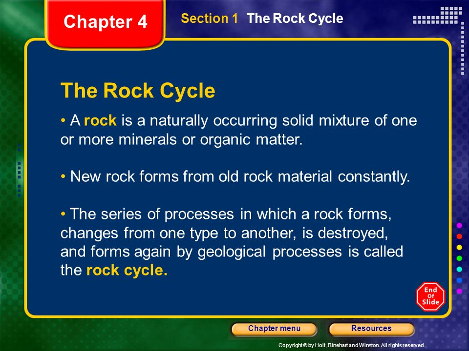 Chapter 4Section 1 The Rock Cycle. The Rock Cycle. A rock is a naturally occurring solid mixture of one or more minerals or organic matter.