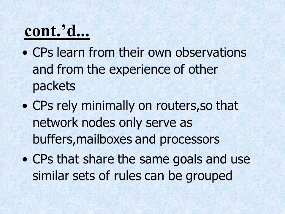 cont.'d... CPs learn from their own observations and from the experience of other packets.