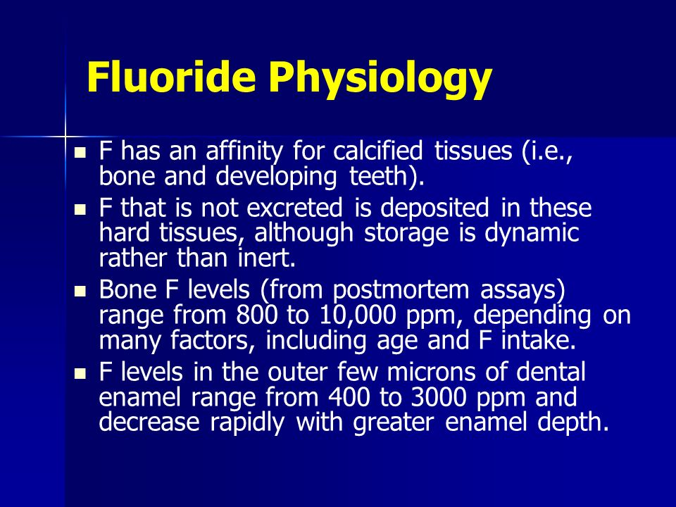Fluoride Physiology F has an affinity for calcified tissues (i.e., bone and developing teeth).