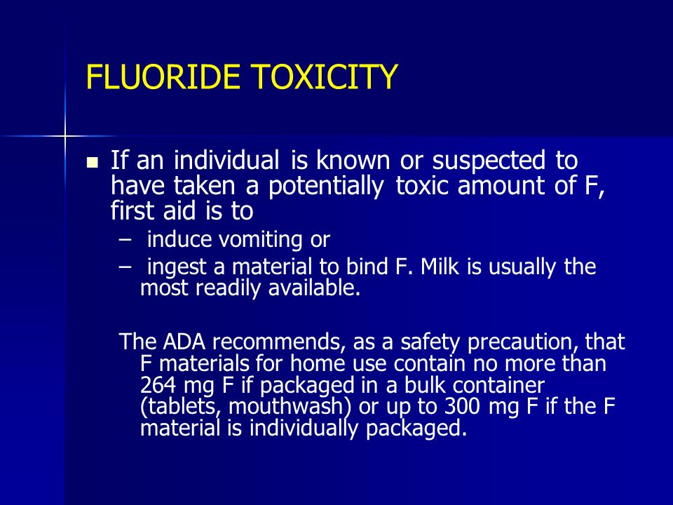 FLUORIDE TOXICITYIf an individual is known or suspected to have taken a potentially toxic amount of F, first aid is to.