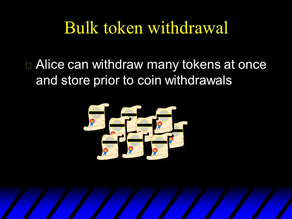 Bulk token withdrawal Alice can withdraw many tokens at once and store prior to coin withdrawals