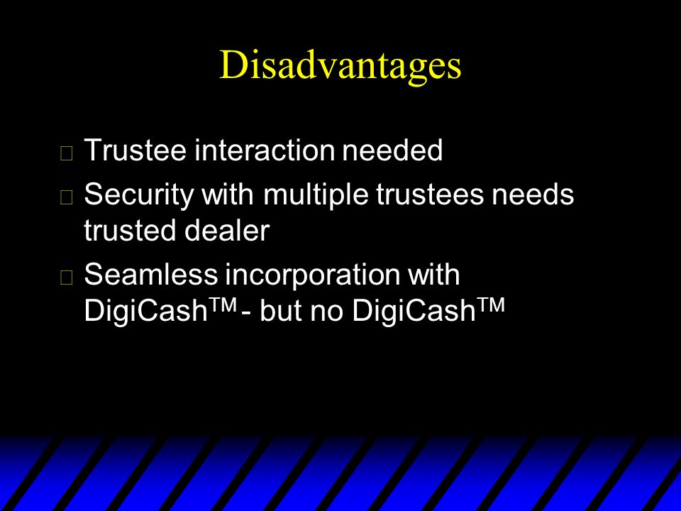 Disadvantages Trustee interaction needed