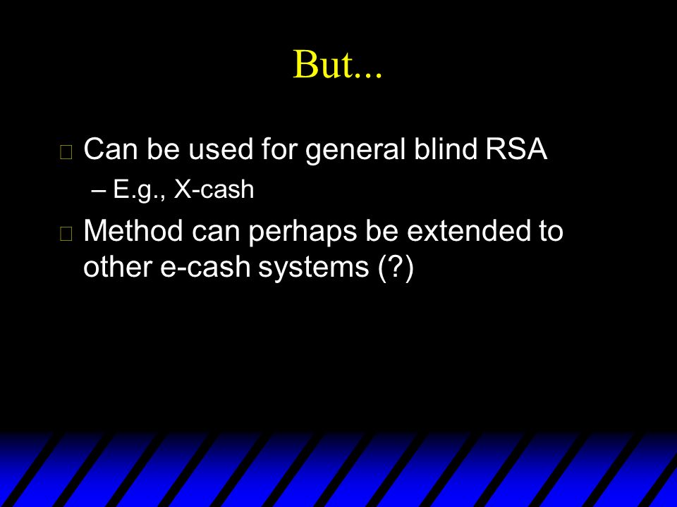 But... Can be used for general blind RSA