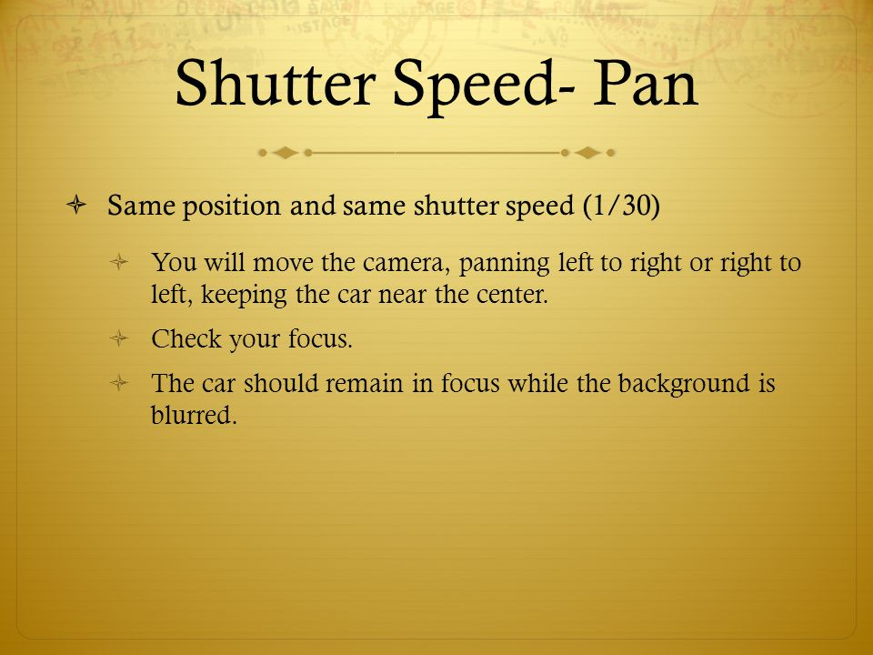 Shutter Speed- Pan Same position and same shutter speed (1/30)