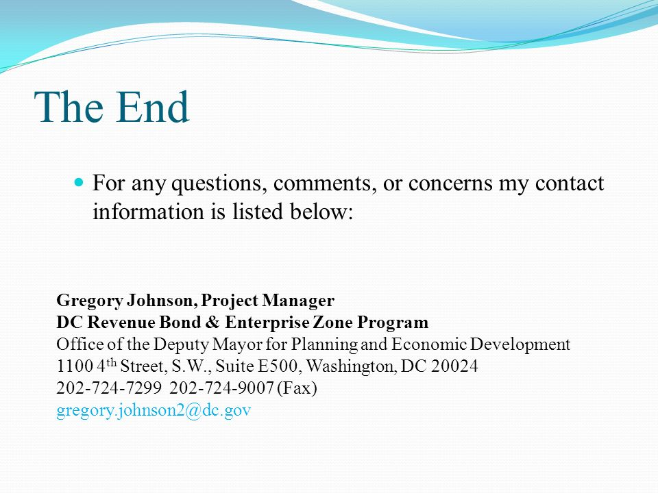 The End For any questions, comments, or concerns my contact information is listed below: Gregory Johnson, Project Manager.