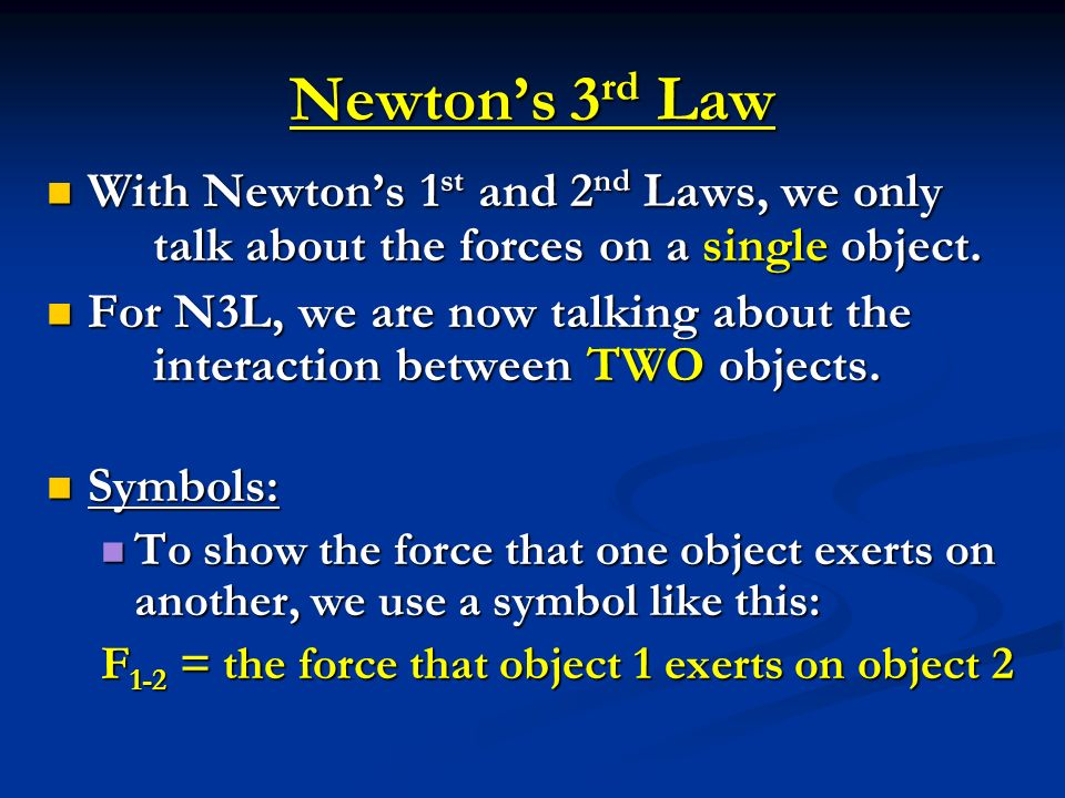 Newton's 3rd Law With Newton's 1st and 2nd Laws, we only talk about the forces on a single object.