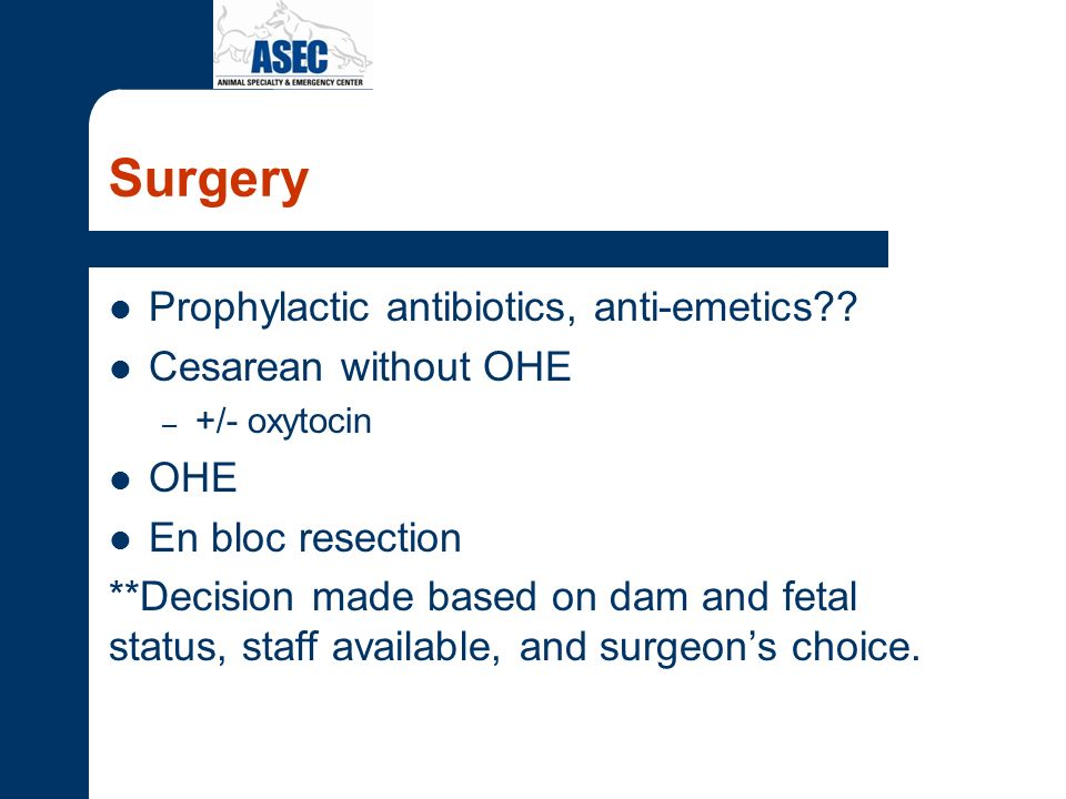 Surgery Prophylactic antibiotics, anti-emetics Cesarean without OHE