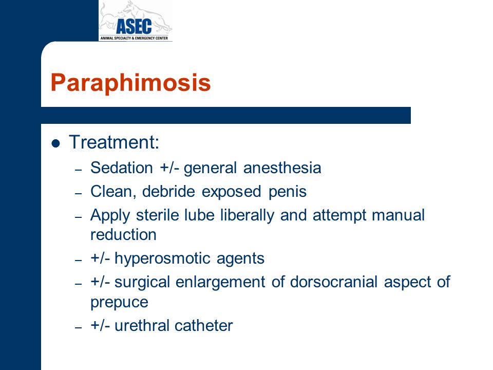 Paraphimosis Treatment: Sedation +/- general anesthesia