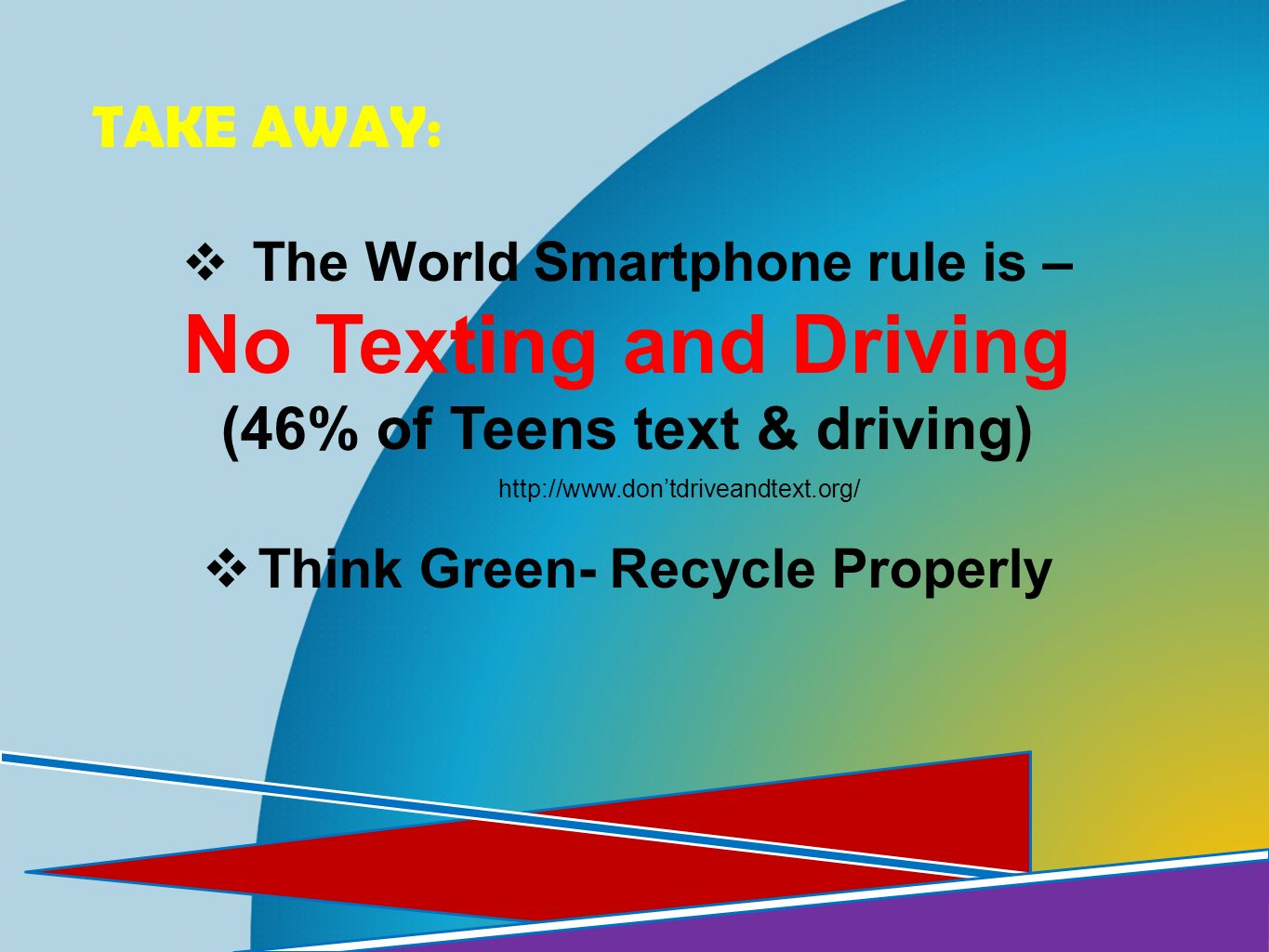 (46% of Teens text & driving) Think Green- Recycle Properly