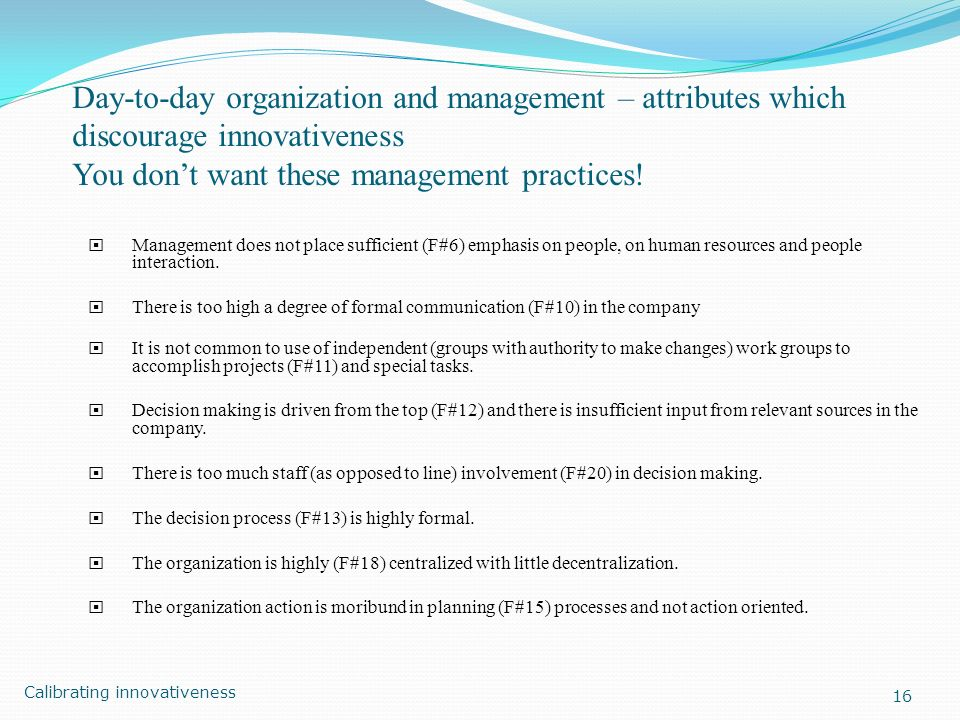 Day-to-day organization and management – attributes which discourage innovativeness You don't want these management practices!