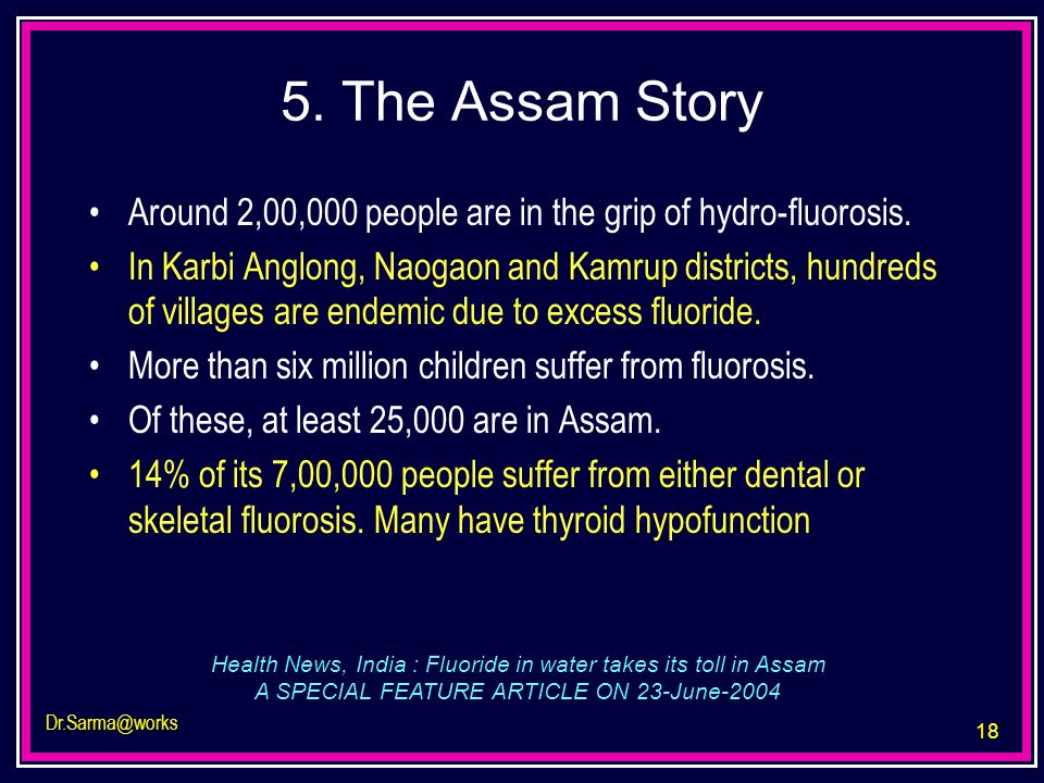 5. The Assam Story Around 2,00,000 people are in the grip of hydro-fluorosis.