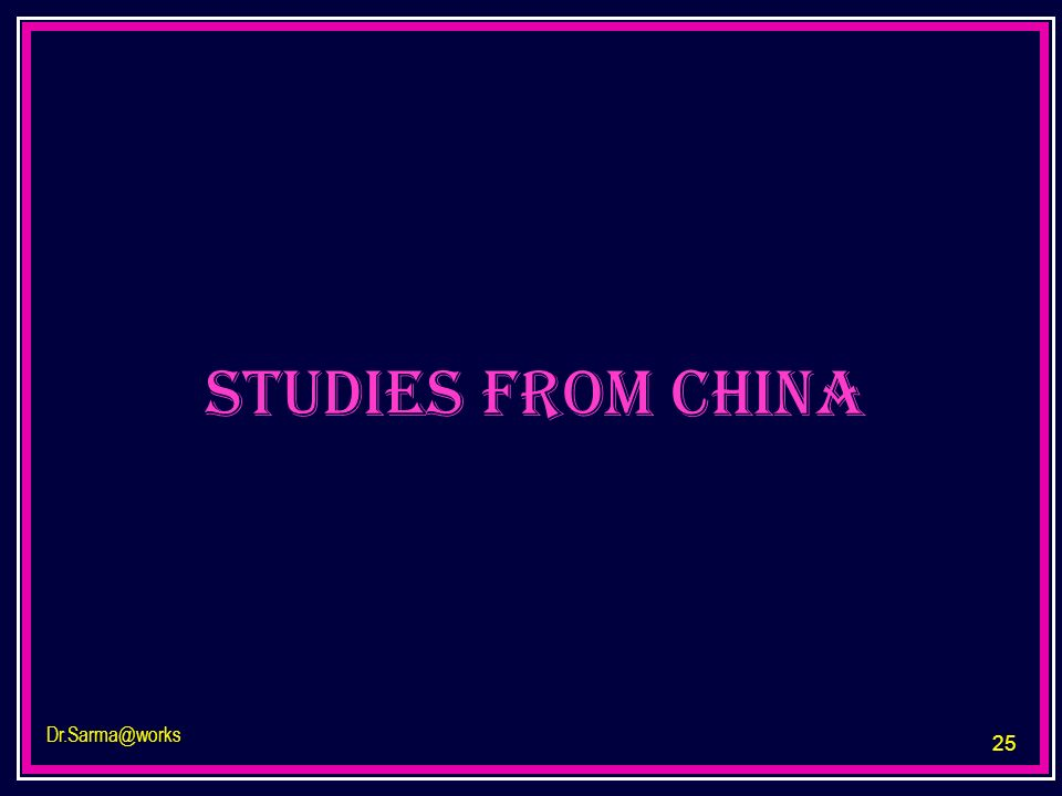 studies from china Dr.Sarma@works