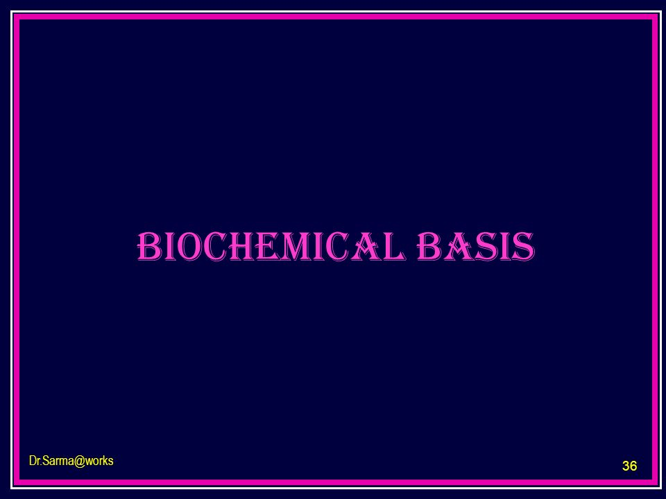 biochemical basis Dr.Sarma@works