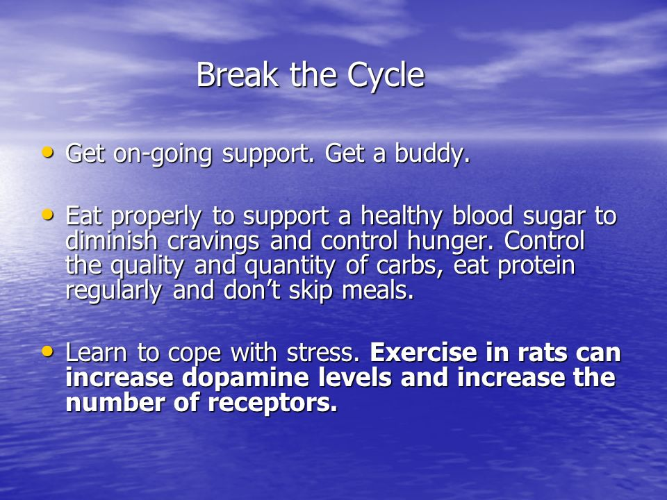 Break the Cycle Get on-going support. Get a buddy.