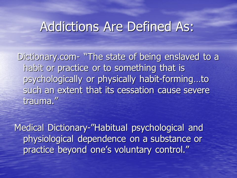 Addictions Are Defined As: