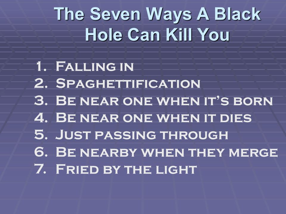The Seven Ways A Black Hole Can Kill You