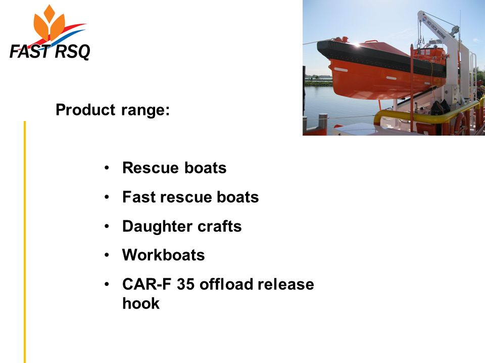 Product range:Rescue boats.Fast rescue boats. Daughter crafts.