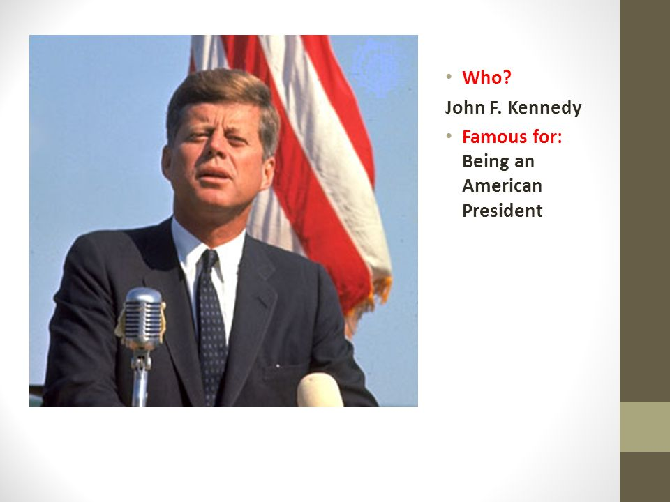 Who John F. Kennedy Famous for: Being an American President