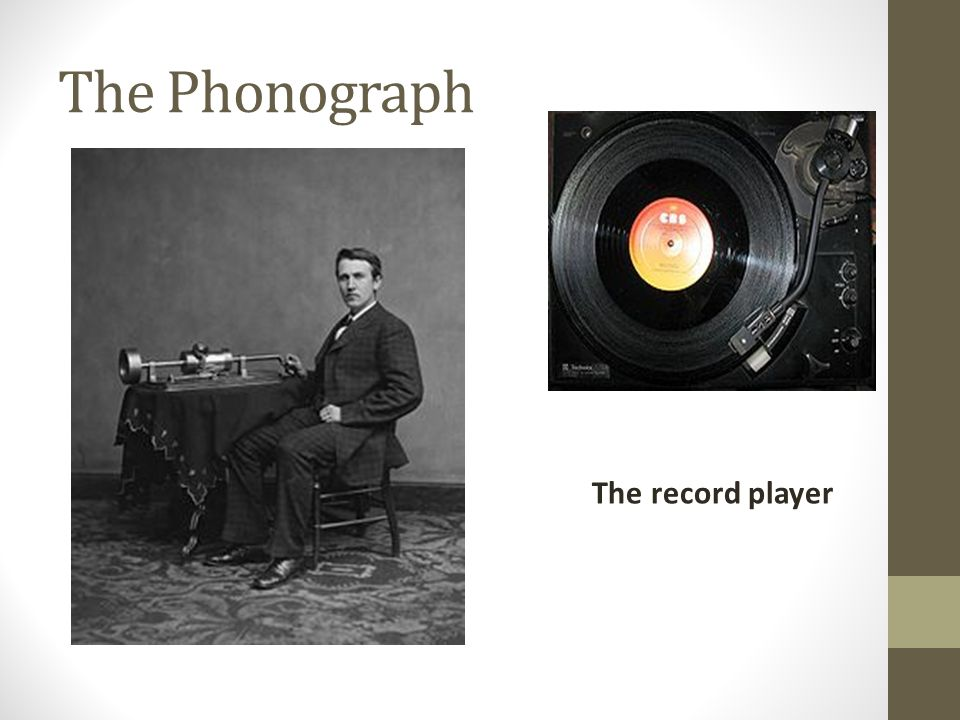 The Phonograph The record player