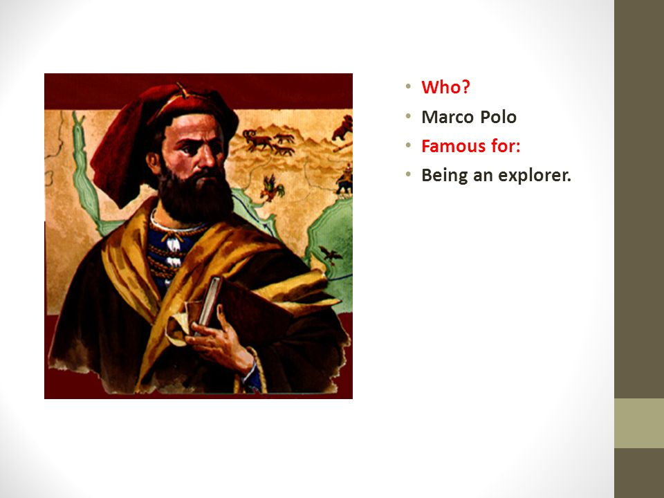 Who Marco Polo Famous for: Being an explorer.