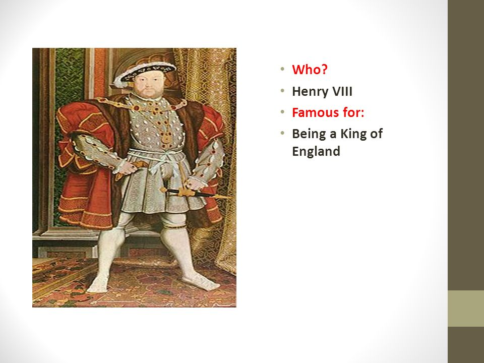 Who Henry VIII Famous for: Being a King of England