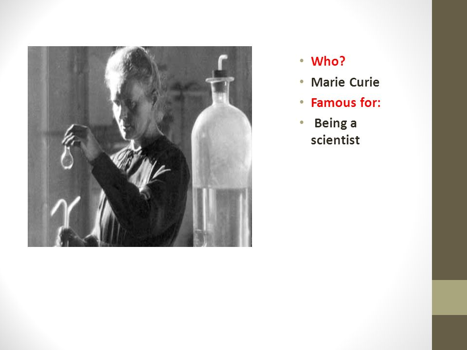 Who Marie Curie Famous for: Being a scientist