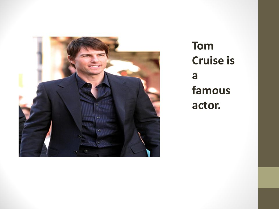 Tom Cruise is a famous actor.