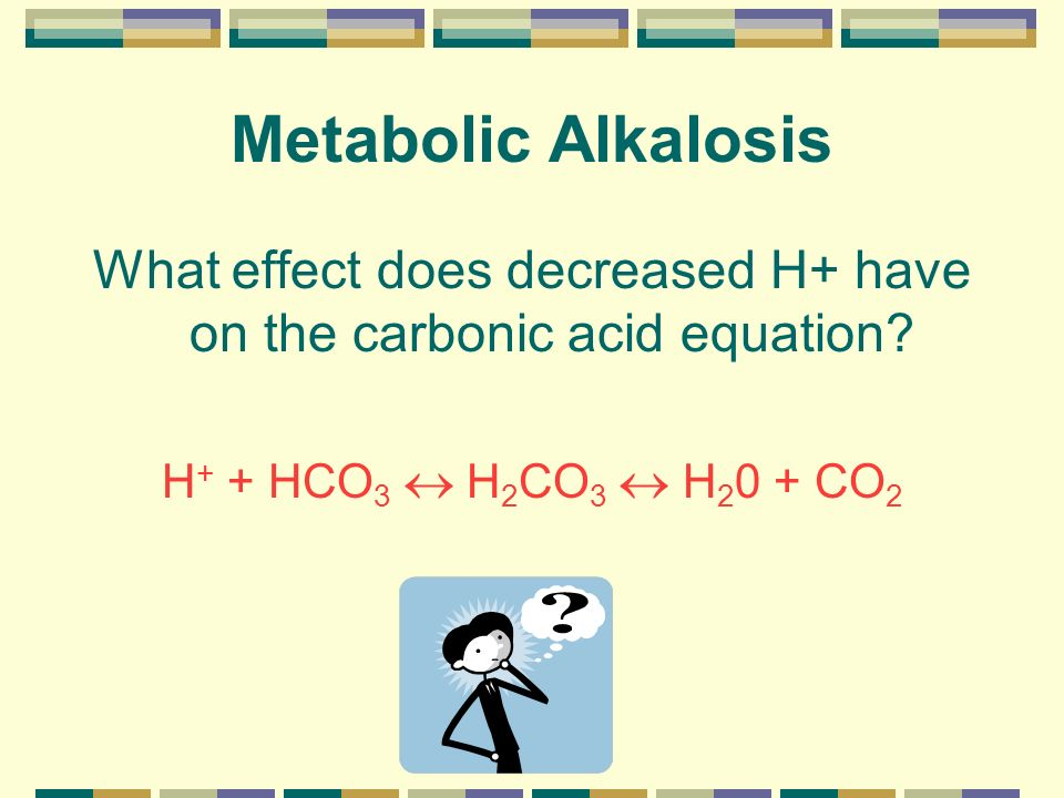 What effect does decreased H+ have on the carbonic acid equation