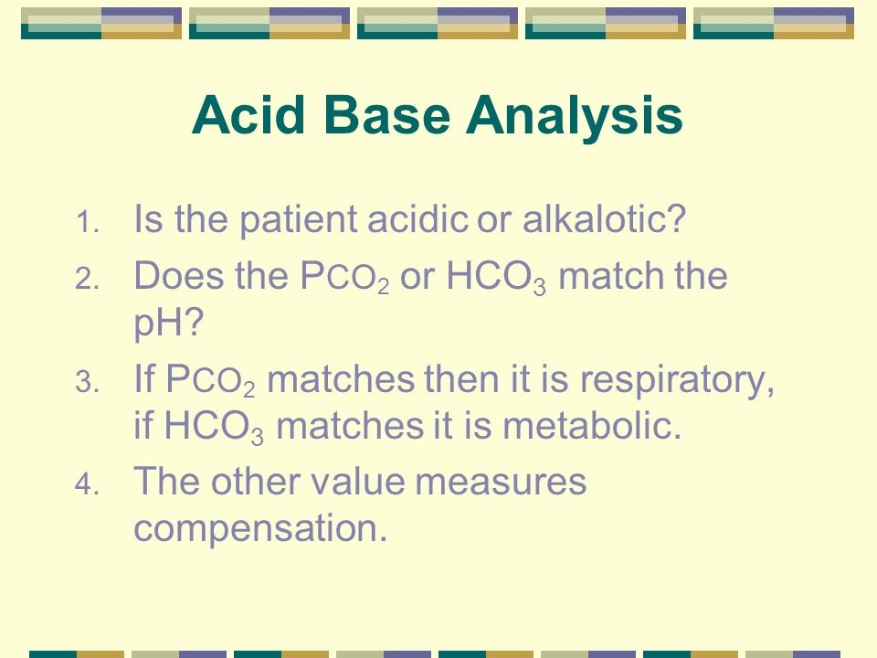 Acid Base Analysis Is the patient acidic or alkalotic