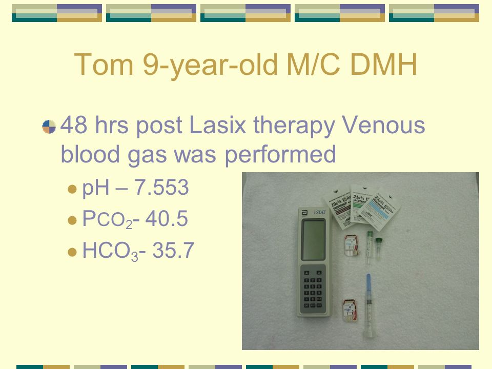 Tom 9-year-old M/C DMH 48 hrs post Lasix therapy Venous blood gas was performed. pH – 7.553. PCO2- 40.5.