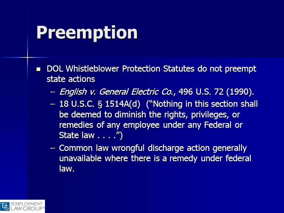 Preemption DOL Whistleblower Protection Statutes do not preempt state actions. English v. General Electric Co., 496 U.S. 72 (1990).