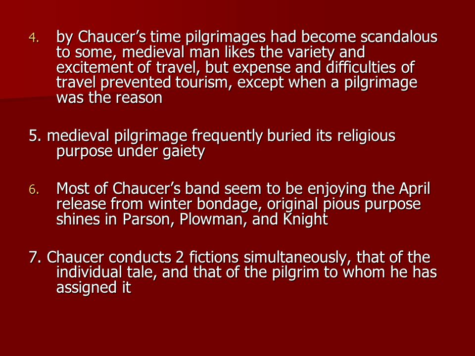 by Chaucer's time pilgrimages had become scandalous to some, medieval man likes the variety and excitement of travel, but expense and difficulties of travel prevented tourism, except when a pilgrimage was the reason