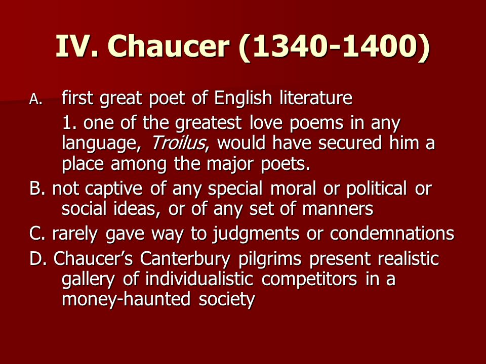 IV. Chaucer ( ) first great poet of English literature