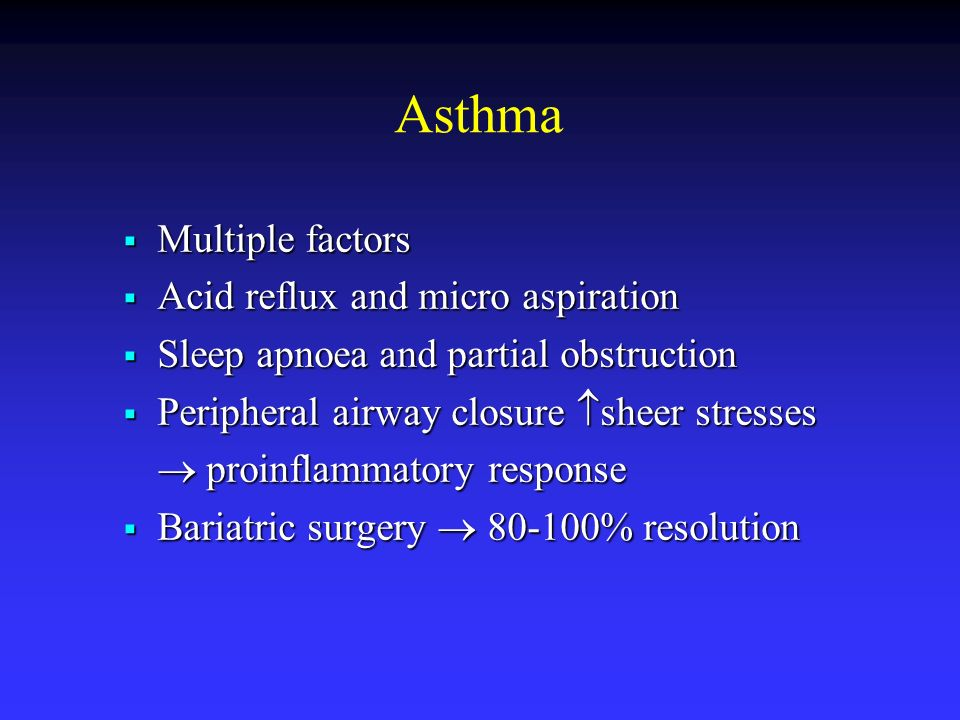 Asthma Multiple factors Acid reflux and micro aspiration
