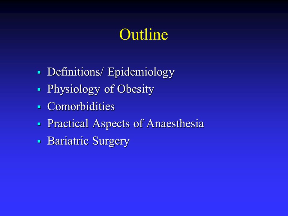 Outline Definitions/ Epidemiology Physiology of Obesity Comorbidities