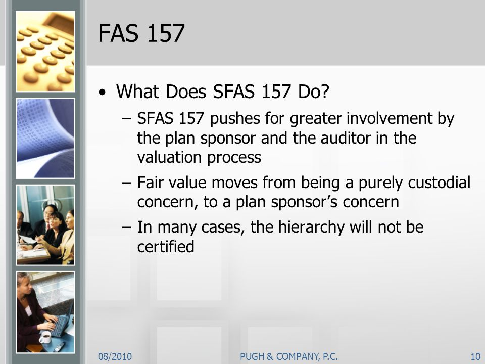 FAS 157 What Does SFAS 157 Do SFAS 157 pushes for greater involvement by the plan sponsor and the auditor in the valuation process.