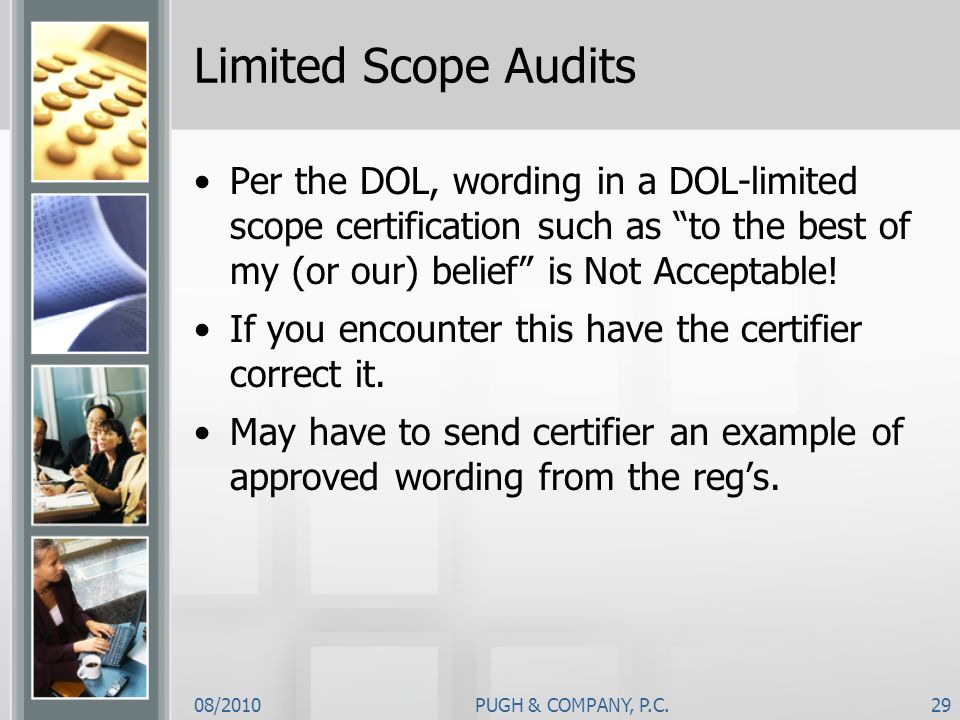 Limited Scope AuditsPer the DOL, wording in a DOL-limited scope certification such as to the best of my (or our) belief is Not Acceptable!