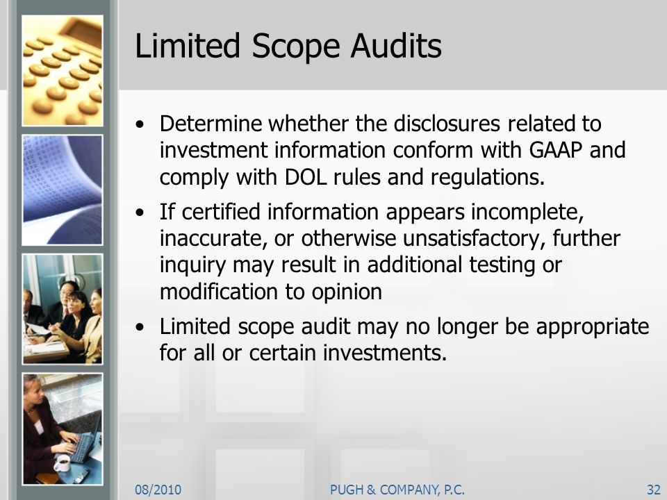 Limited Scope Audits Determine whether the disclosures related to investment information conform with GAAP and comply with DOL rules and regulations.
